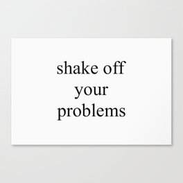 Shake Off Your Problems Canvas Print