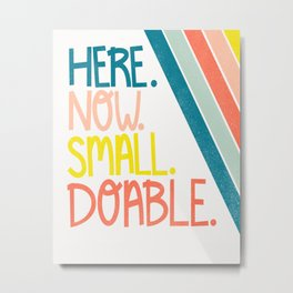 Here. Now. Small. Doable. Metal Print