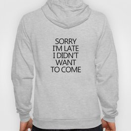 Sorry I'm late I didn't want to come Hoody