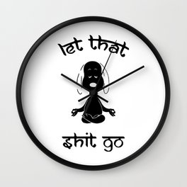 Snoopy let that shit go black Wall Clock
