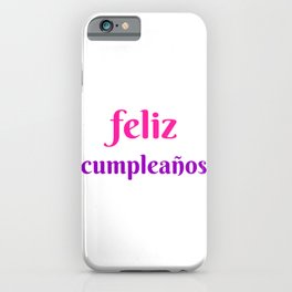 FELIZ CUMPLEANOS HAPPY BIRTHDAY IN SPANISH iPhone Case