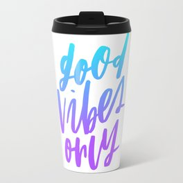 Good Vibes Only Ombre Travel Mug