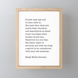 Finish Each Day and be done with it. - Ralph Waldo Emerson Framed Mini Art Print