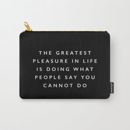 The Greatest Pleasure in Life is Doing What People Say You Cannot Do inspirational quote typography Carry-All Pouch