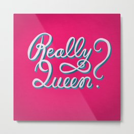 Really Queen? Metal Print
