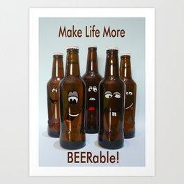 Make Life More Beerable! Art Print