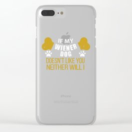 If My Wiener Dog Doesn t Like You Clear iPhone Case