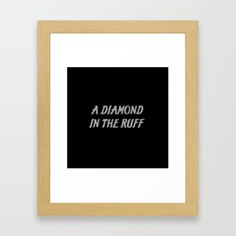 diamond in the ruff saying Framed Art Print