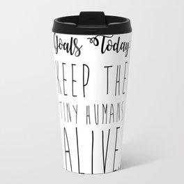 keep the tiny humans alive. Travel Mug