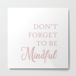 Mindful Quote Art Design Inspirational Motivation Metal Print