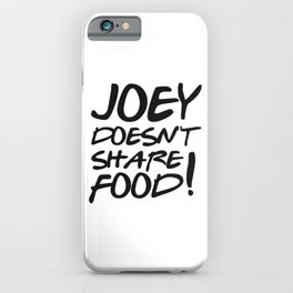 Joey doesn't share food iPhone Case