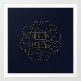 Your Attitude Determines Your Latitude Art Print
