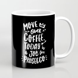 Move Over Coffee Today is a Job For Prosecco black and white kitchen wall poster home decor Coffee Mug