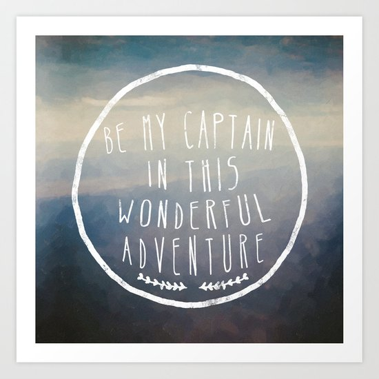 I. Be my captain Art Print