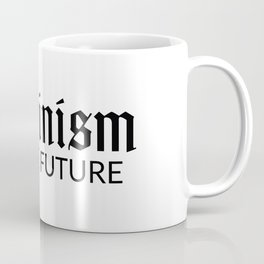 Feminism is the future Coffee Mug