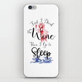 First I Drink the Wine, Then I Go to Sleep iPhone Skin