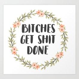 Bitches Get Shit Done Art Print