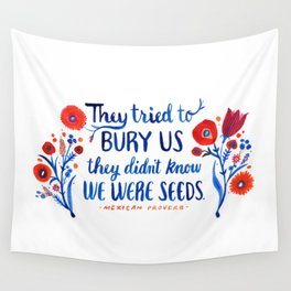 They Didn't Know We Were Seeds Wall Tapestry