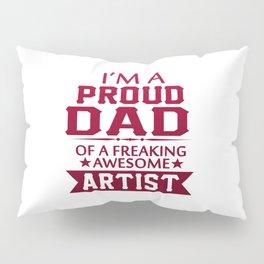 I'M A PROUD ARTIST'S DAD Pillow Sham