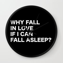 WHY FALL IN LOVE  IF I CAN  FALL ASLEEP? Wall Clock