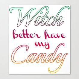 Witch better have my Candy | Color v. Canvas Print