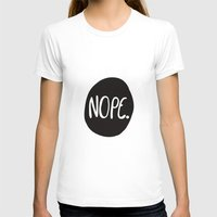 nope T-shirts featuring Nope by Abbie Imagine
