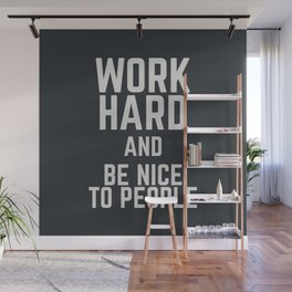 Work hard and be nice to people, motivational quote, positive thinking, good vibes, be good Wall Mural