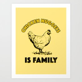 Chicken Nuggets Is Family Art Print