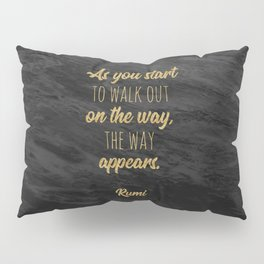 """As you start to walk out on the way, the way appears."" ~ Rumi Pillow Sham"