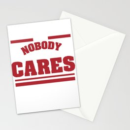 """""""Shhh Nobody Cares"""" tee design. Simple and attractive tee perfect for gifts to your loved ones!  Stationery Cards"""