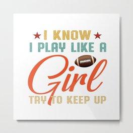I know I play like a girl try to keep up America Football Retro Vintage Metal Print