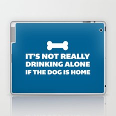 Drinking Alone Dog Funny Quote Laptop & iPad Skin