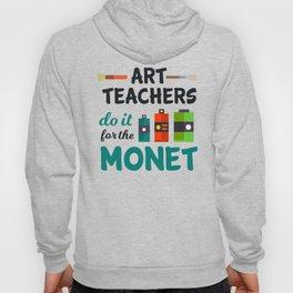 Art Teachers Do It For The Monet | Art Artist Hoody