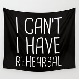 I Can't I Have Rehearsal Wall Tapestry