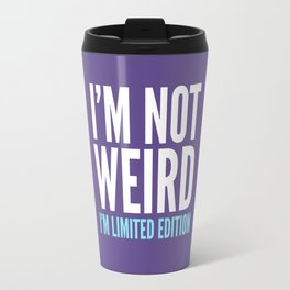 I'm Not Weird I'm Limited Edition Funny Quote (Ultra Violet) Travel Mug