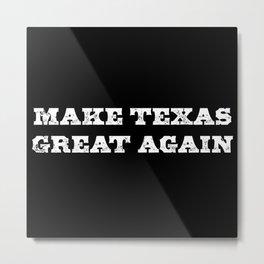 Make Texas Great Again - Texan Metal Print