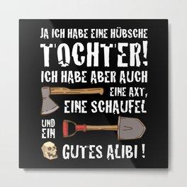 JA ICH HABE EINE HÜBSCHE TOCHTER Saying Ax Metal Print