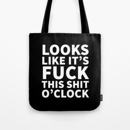 Looks Like It's Fuck This Shit O'Clock (Black & White) Tote Bag