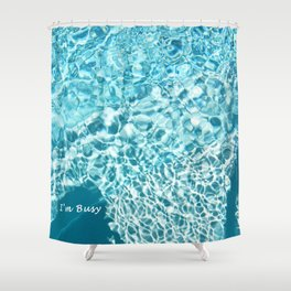 I'm Busy / Pool Shower Curtain