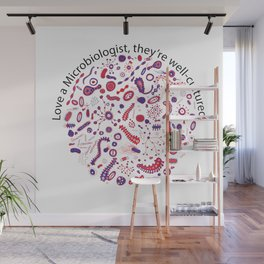 Love a Microbiologist, they're well-cultured. Wall Mural