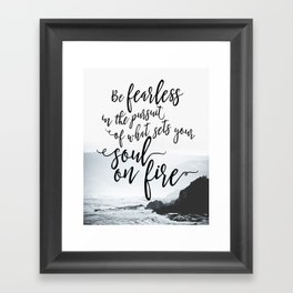 Be fearless in the pursuit of what sets your soul on fire Framed Art Print