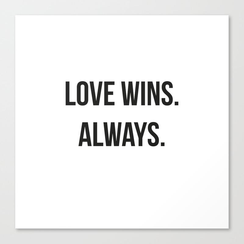 LOVE WINS ALWAYS Canvas Print by urbancreativity | Society6