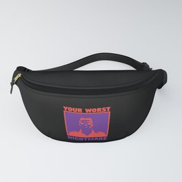 Your Worst Nightmare Fanny Pack