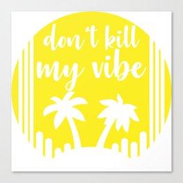 Don't kill my vibe Canvas Print
