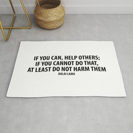 If you can, help others; if you cannot do that, at least do not harm them. Rug