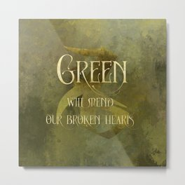 GREEN will heal our broken hearts. Shadowhunter Children's Rhyme. Metal Print