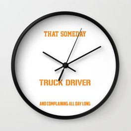 I Never Dreamed That Someday I Would Be A Grumpy Old Truck Driver But Here I Am Killing It And Complaining All Day Long Wall Clock