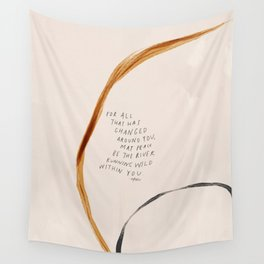 For All That Has Changed Around You, May Peace Be The River Running Wild Within You. Wall Tapestry