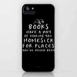 Books Have a Way of Making You Homesick iPhone Case