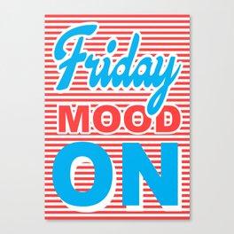 Friday Mood On, typography design Canvas Print